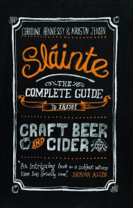 Sláinte, The Complete Guide to Irish Craft Beer and Cider by Caroline Hennessy & Kristin Jensen
